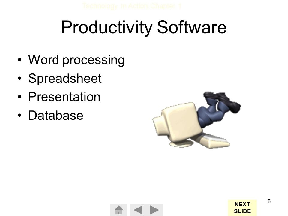 Technology In Action Chapter 1 5 Productivity Software Word processing Spreadsheet Presentation Database NEXT SLIDE