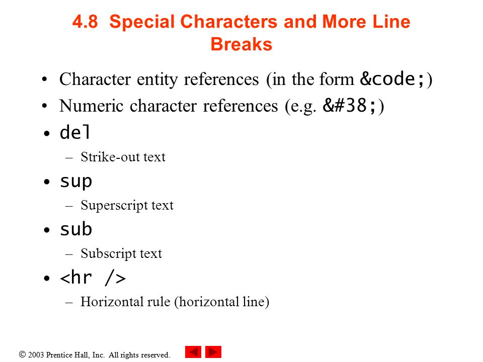 4.8 Special Characters and More Line Breaks Character entity references (in the form &code; ) Numeric character references (e.g.
