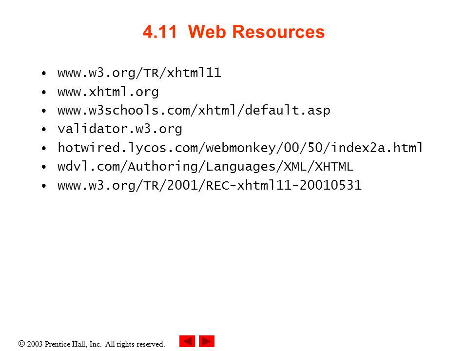 4.11 Web Resources validator.w3.org hotwired.lycos.com/webmonkey/00/50/index2a.html wdvl.com/Authoring/Languages/XML/XHTML