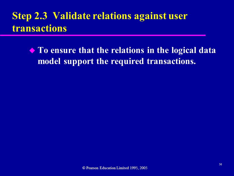 50 Step 2.3 Validate relations against user transactions u To ensure that the relations in the logical data model support the required transactions.