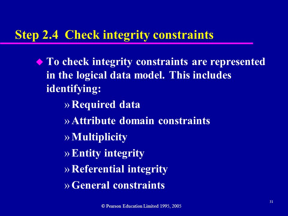 51 Step 2.4 Check integrity constraints u To check integrity constraints are represented in the logical data model.