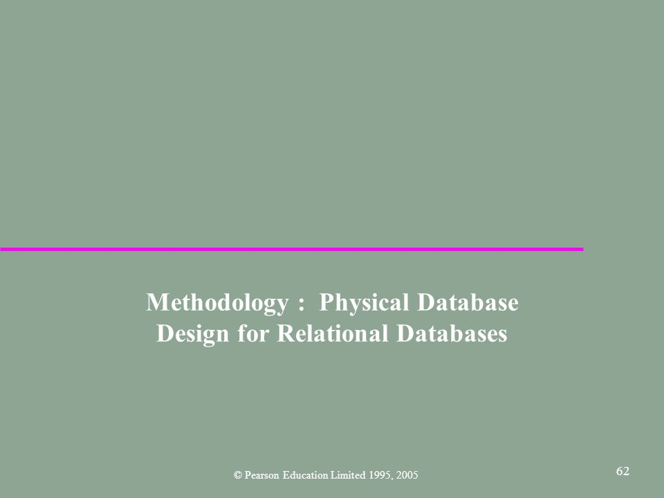 62 Methodology : Physical Database Design for Relational Databases © Pearson Education Limited 1995, 2005