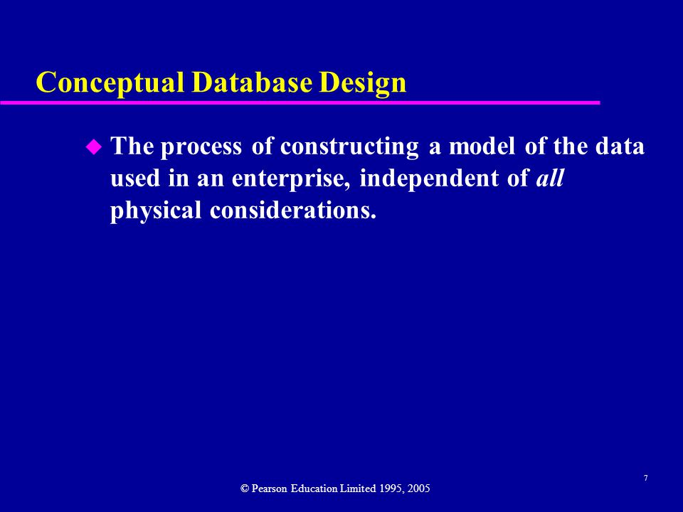 7 Conceptual Database Design u The process of constructing a model of the data used in an enterprise, independent of all physical considerations.