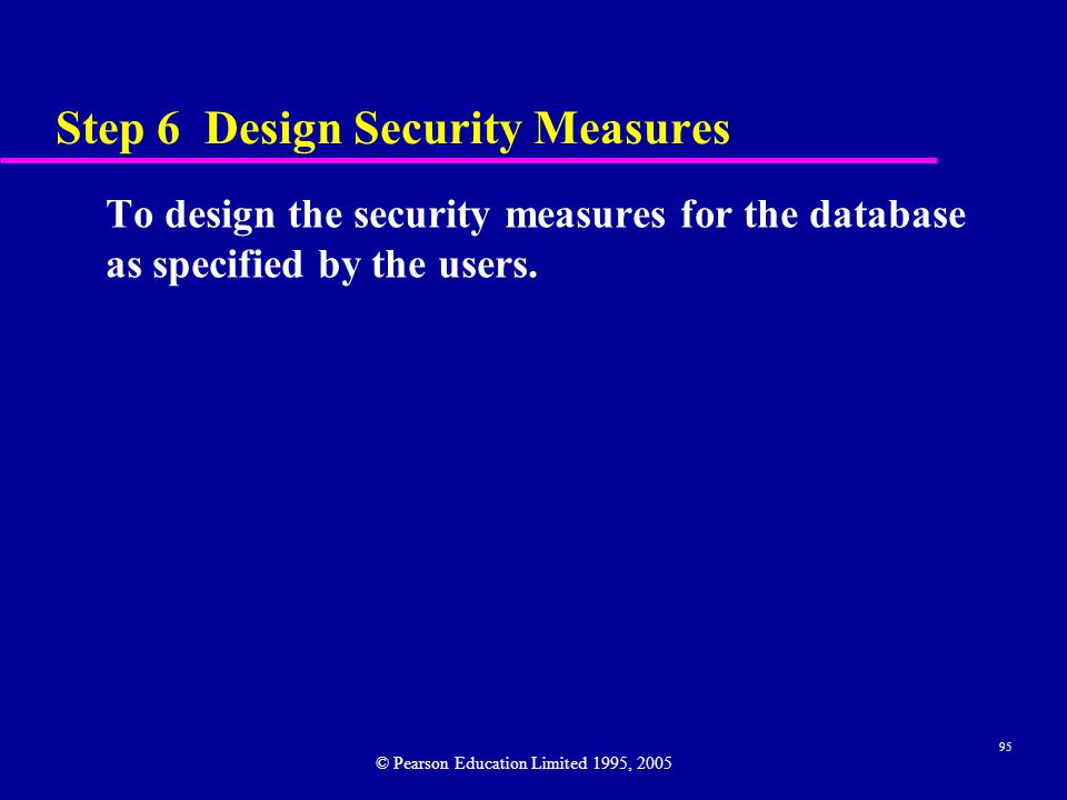 95 Step 6 Design Security Measures To design the security measures for the database as specified by the users.
