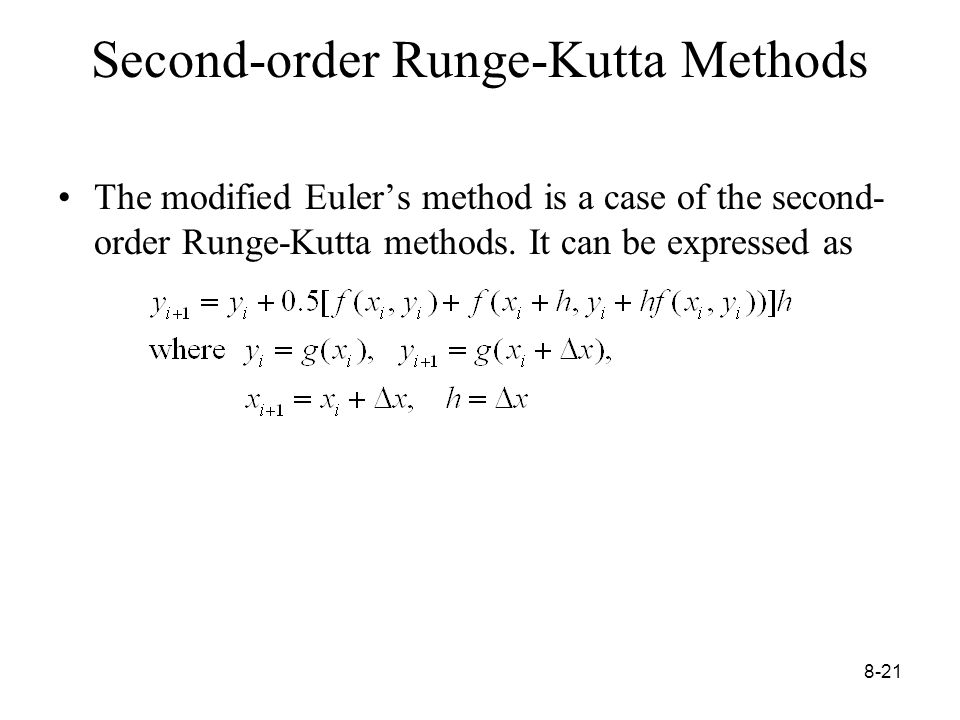 8-21 Second-order Runge-Kutta Methods The modified Euler's method is a case of the second- order Runge-Kutta methods.