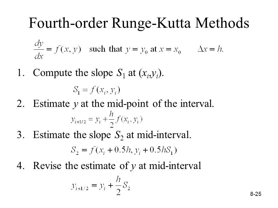 8-25 Fourth-order Runge-Kutta Methods 1.Compute the slope S 1 at (x i,y i ).