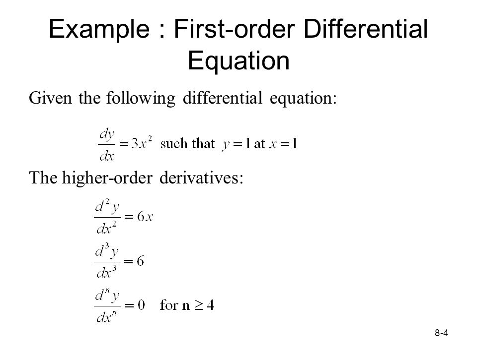 8-4 Example : First-order Differential Equation Given the following differential equation: The higher-order derivatives: