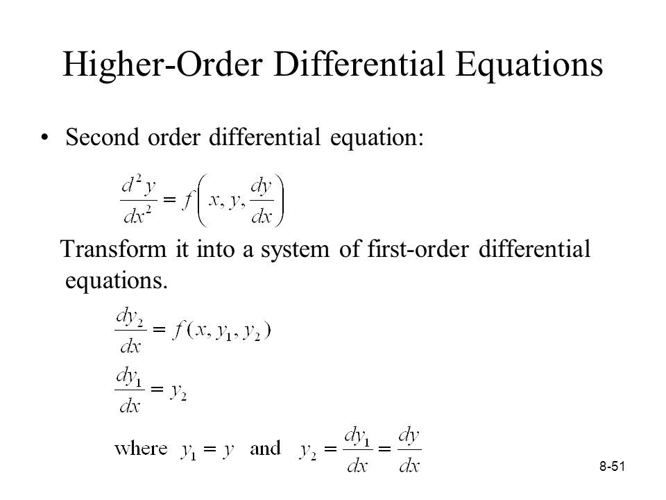 8-51 Higher-Order Differential Equations Second order differential equation: Transform it into a system of first-order differential equations.