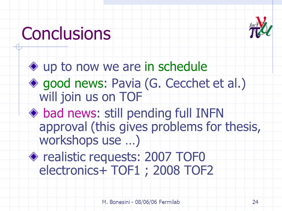 M. Bonesini - 08/06/06 Fermilab24 Conclusions up to now we are in schedule good news: Pavia (G.