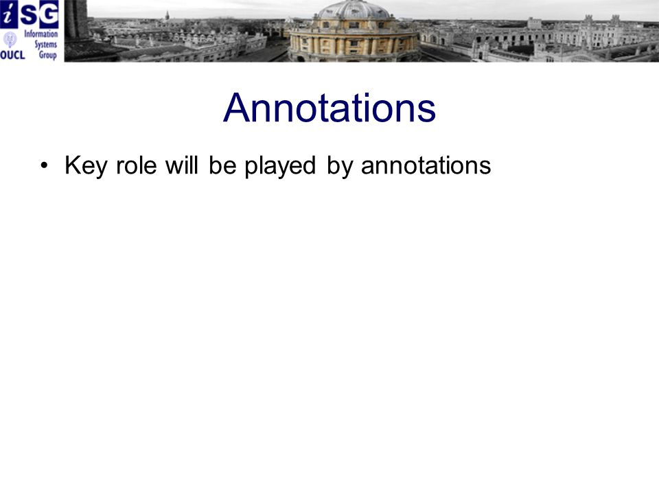 Annotations Key role will be played by annotations
