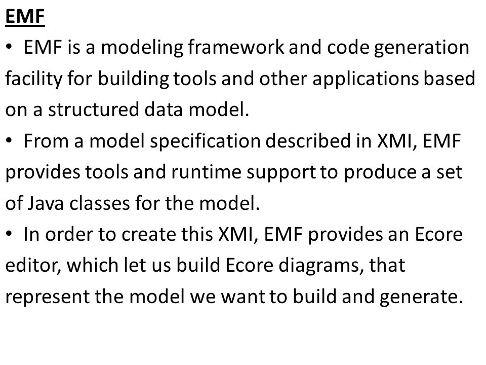 EMF EMF is a modeling framework and code generation facility for building tools and other applications based on a structured data model.