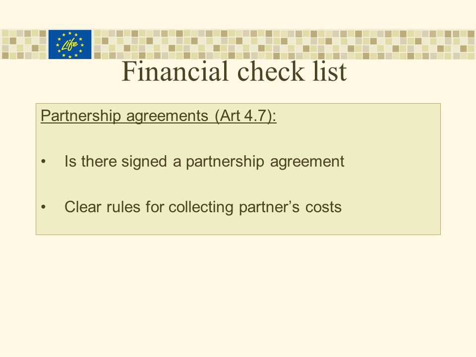 Financial check list Partnership agreements (Art 4.7): Is there signed a partnership agreement Clear rules for collecting partner's costs