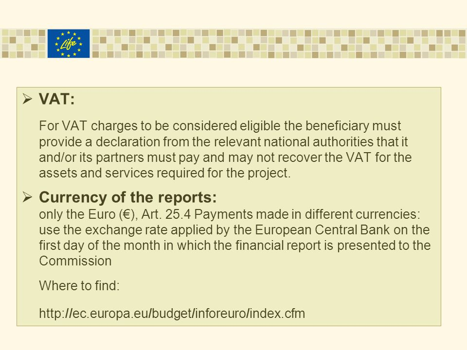  VAT: For VAT charges to be considered eligible the beneficiary must provide a declaration from the relevant national authorities that it and/or its partners must pay and may not recover the VAT for the assets and services required for the project.