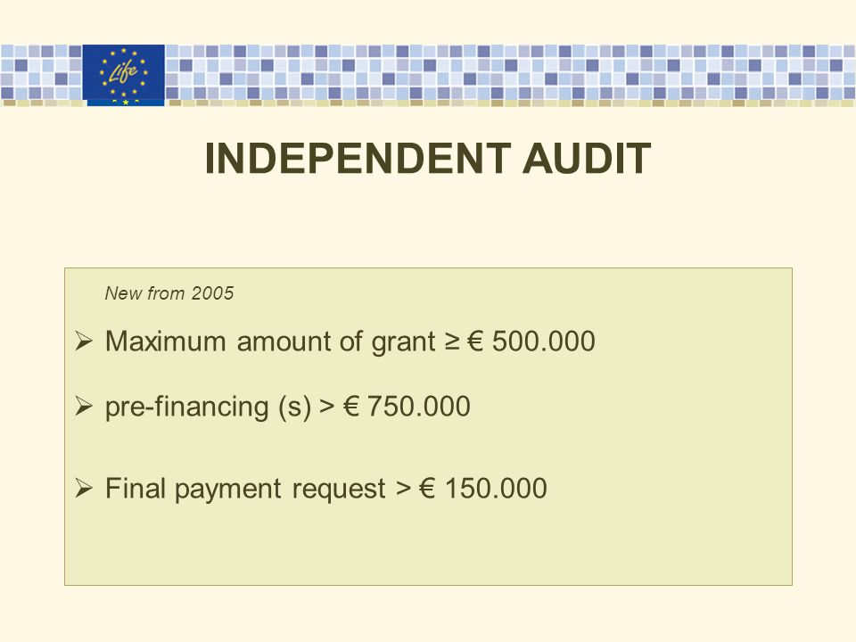 INDEPENDENT AUDIT New from 2005  Maximum amount of grant ≥ €  pre-financing (s) > €  Final payment request > €