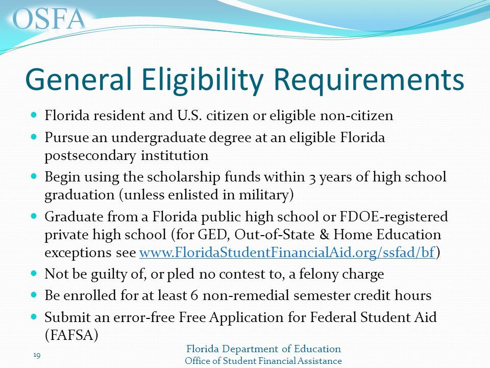 Florida Department of Education Office of Student Financial Assistance General Eligibility Requirements Florida resident and U.S.