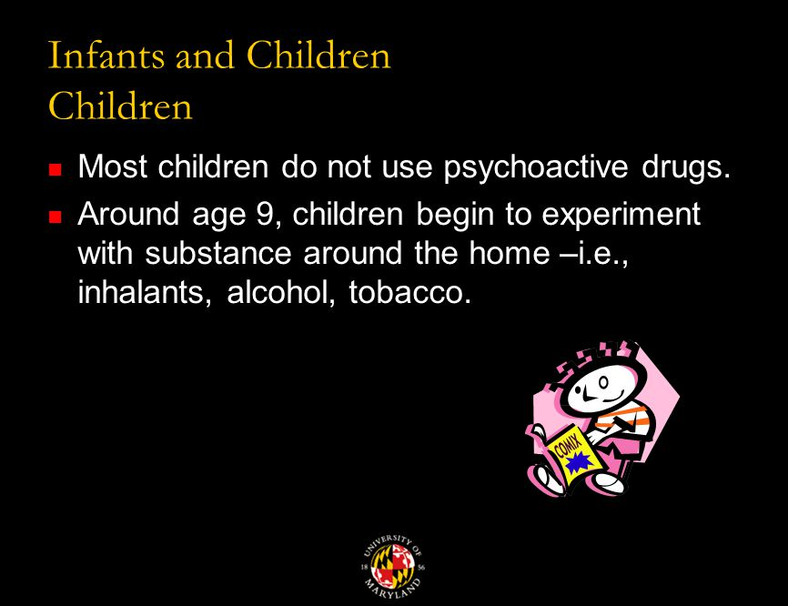 Infants and Children Children Most children do not use psychoactive drugs.