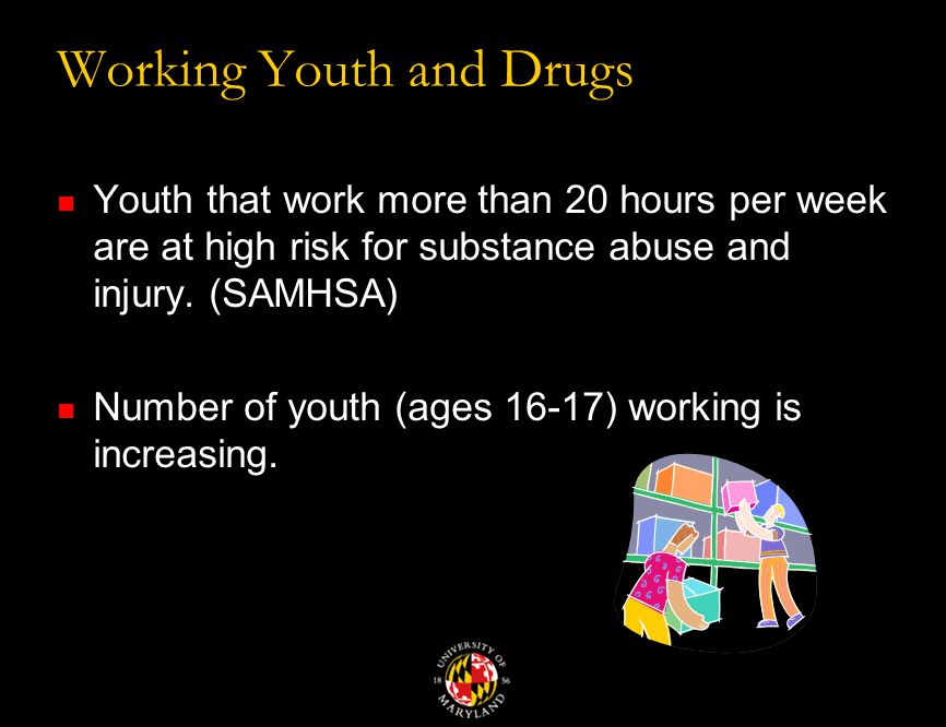 Working Youth and Drugs Youth that work more than 20 hours per week are at high risk for substance abuse and injury.