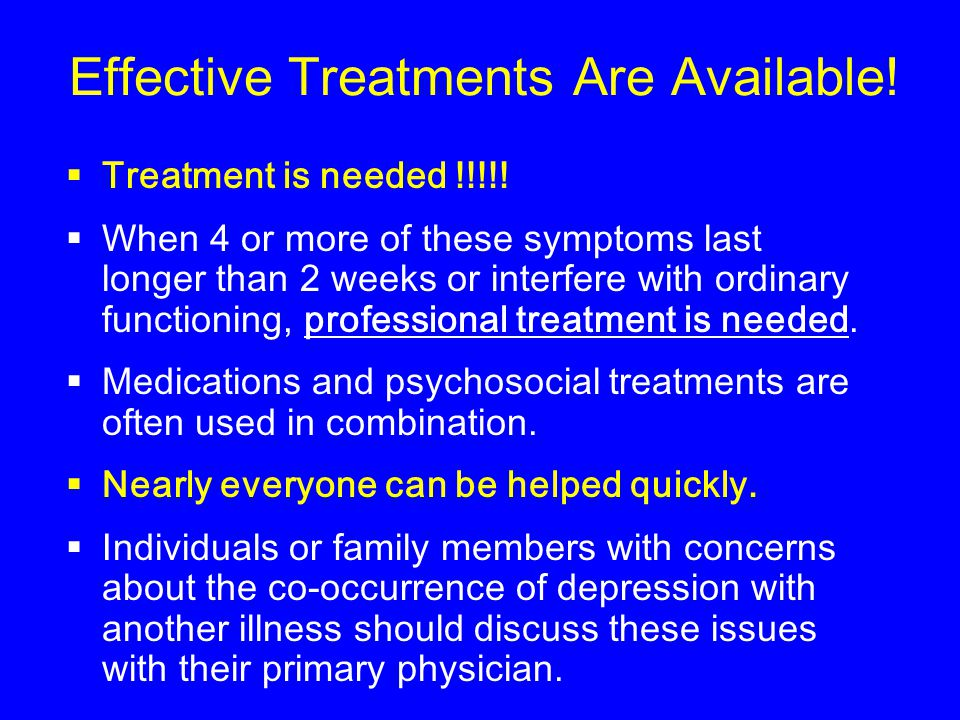 Effective Treatments Are Available.  Treatment is needed !!!!.