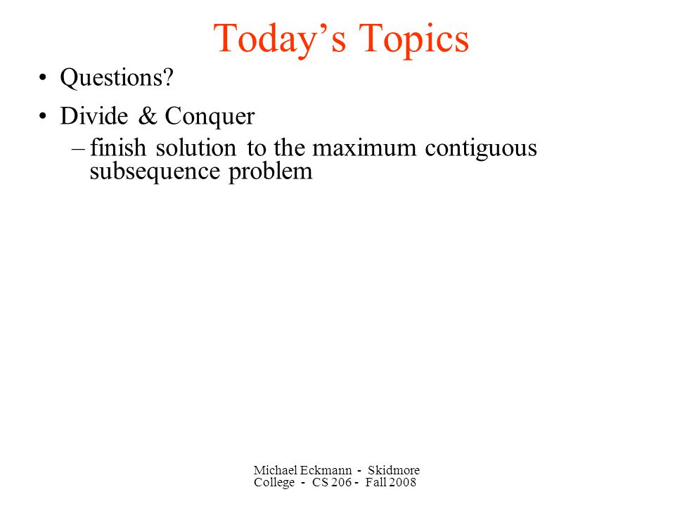 Michael Eckmann - Skidmore College - CS Fall 2008 Today's Topics Questions.