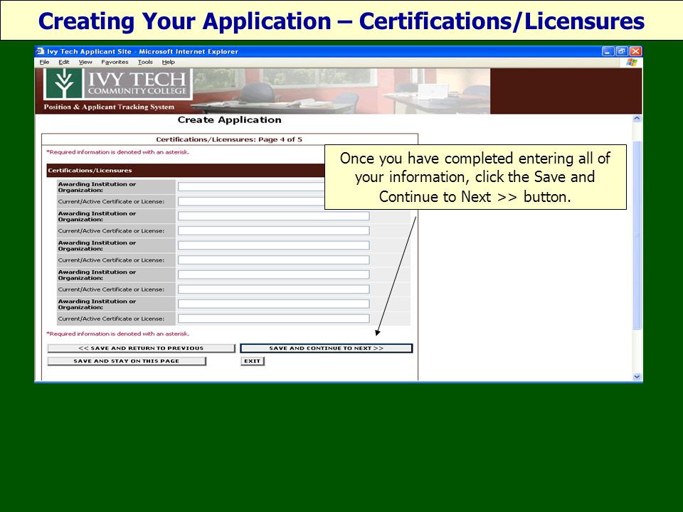 Ceating your Application Certifications/Licensures Creating Your Application – Certifications/Licensures Once you have completed entering all of your information, click the Save and Continue to Next >> button.
