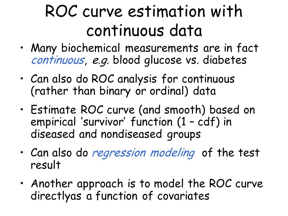 ROC curve estimation with continuous data Many biochemical measurements are in fact continuous, e.g.