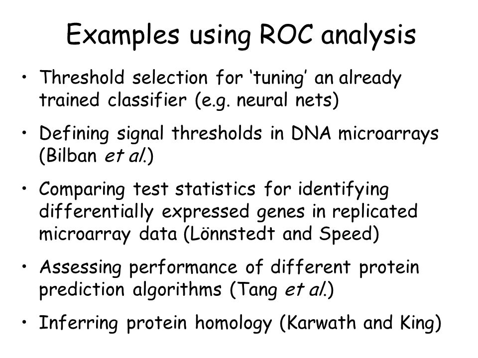 Examples using ROC analysis Threshold selection for 'tuning' an already trained classifier (e.g.