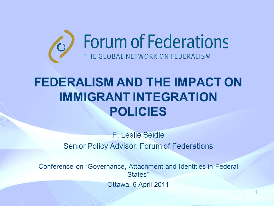 Web statistics 1 FEDERALISM AND THE IMPACT ON IMMIGRANT INTEGRATION POLICIES F.