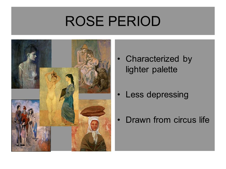 ROSE PERIOD Characterized by lighter palette Less depressing Drawn from circus life
