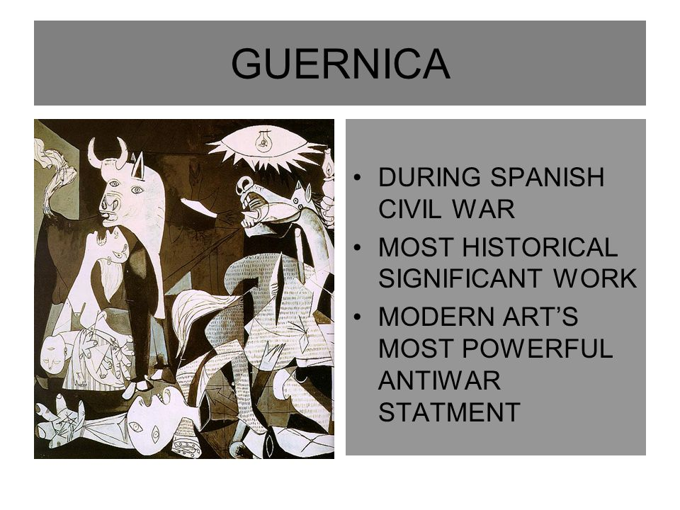 GUERNICA DURING SPANISH CIVIL WAR MOST HISTORICAL SIGNIFICANT WORK MODERN ART'S MOST POWERFUL ANTIWAR STATMENT