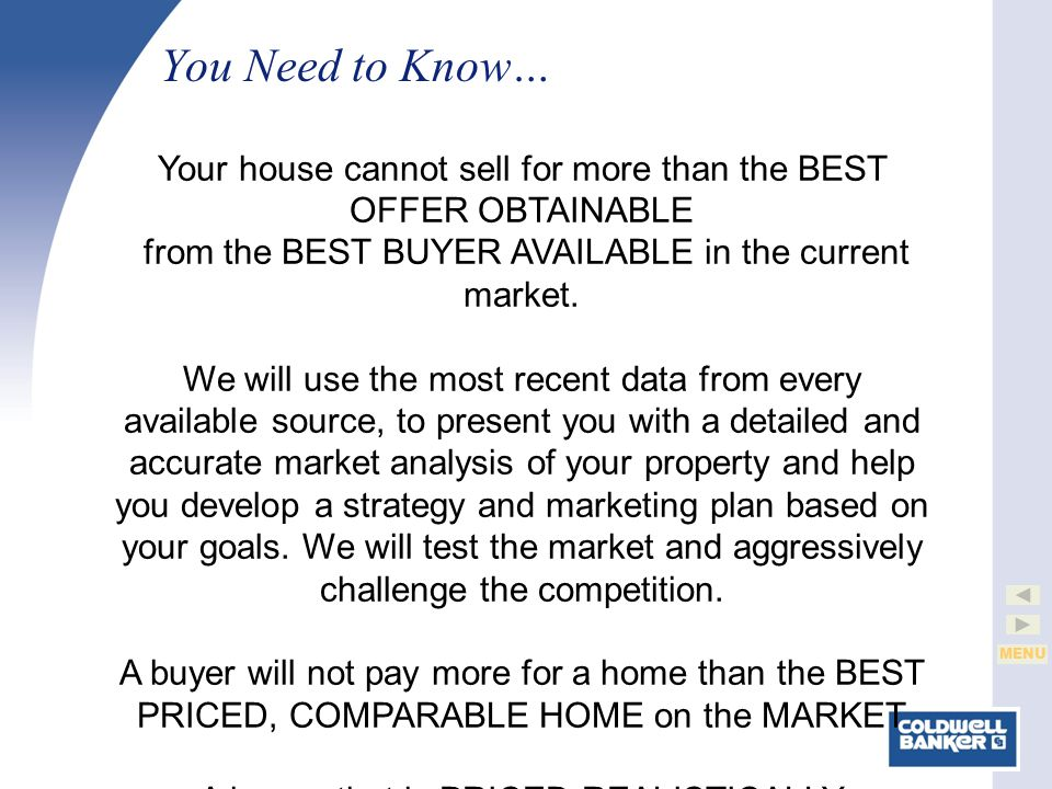 MENU You Need to Know… Your house cannot sell for more than the BEST OFFER OBTAINABLE from the BEST BUYER AVAILABLE in the current market.