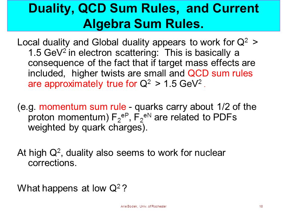Arie Bodek, Univ. of Rochester18 Duality, QCD Sum Rules, and Current Algebra Sum Rules.