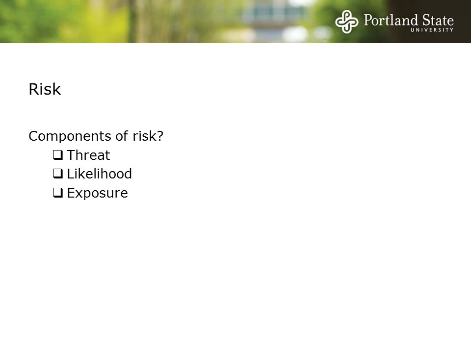 Risk Components of risk  Threat  Likelihood  Exposure