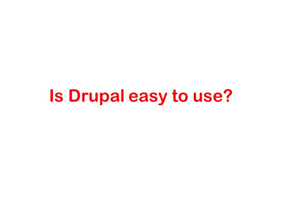 Is Drupal easy to use