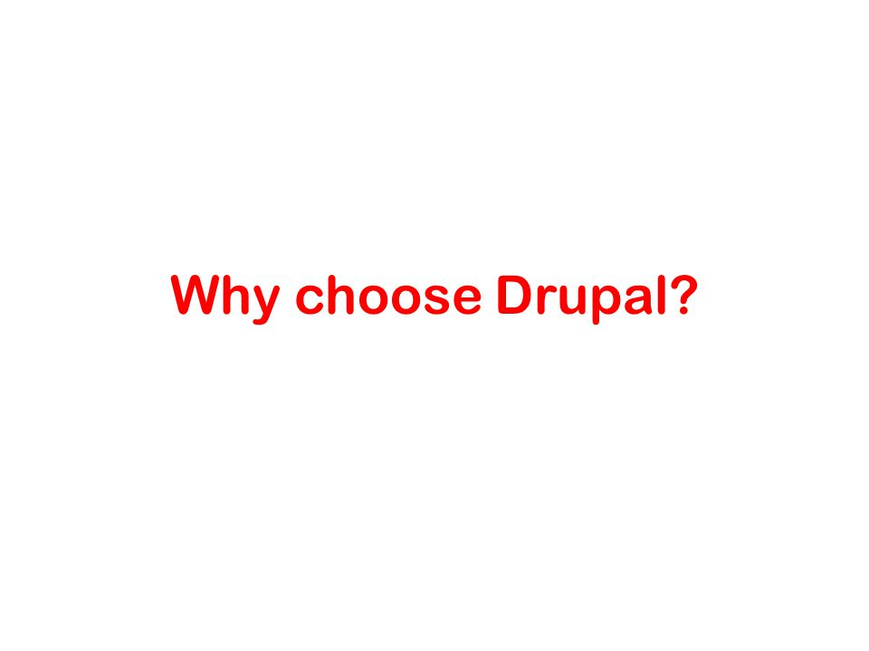 Why choose Drupal