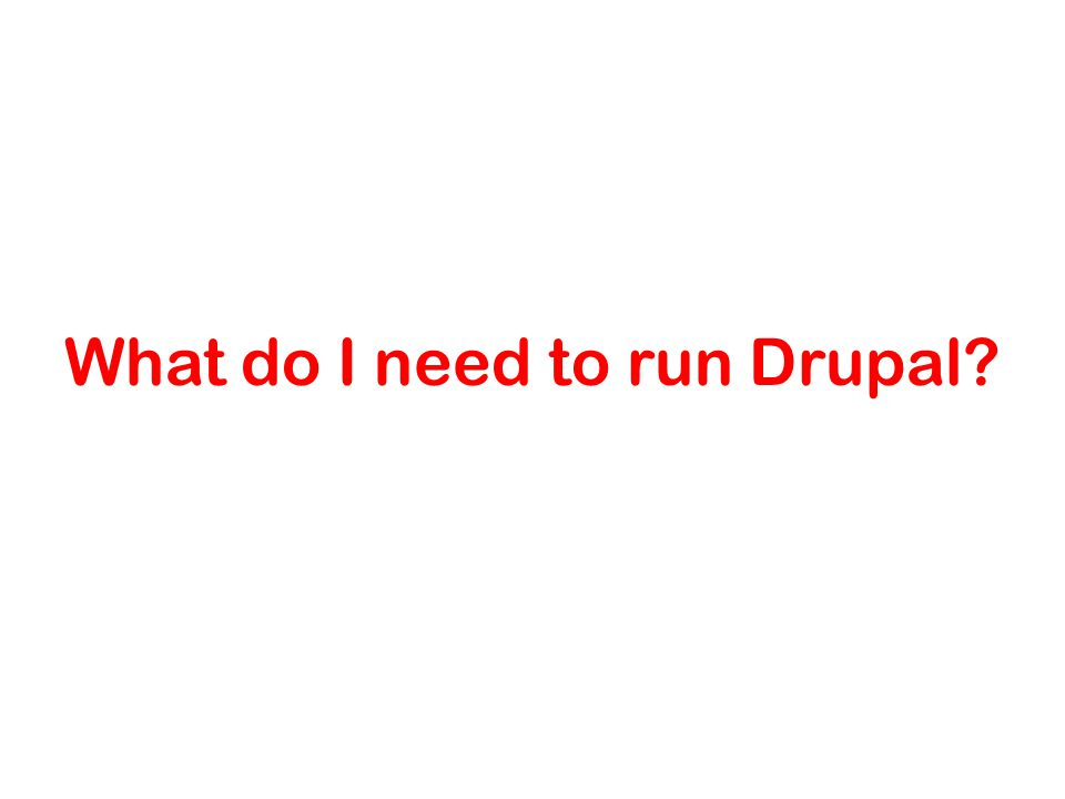 What do I need to run Drupal