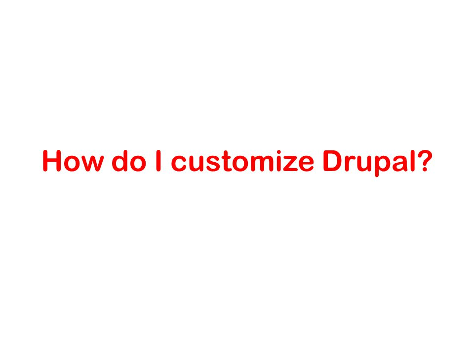 How do I customize Drupal
