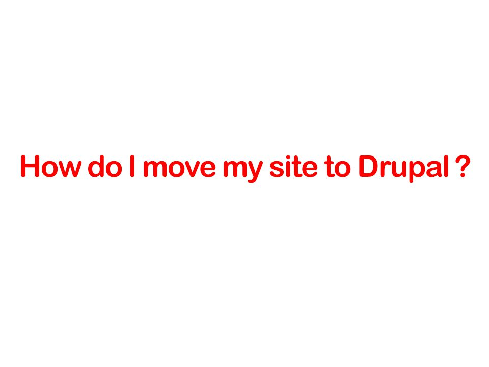 How do l move my site to Drupal