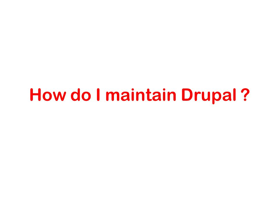 How do I maintain Drupal