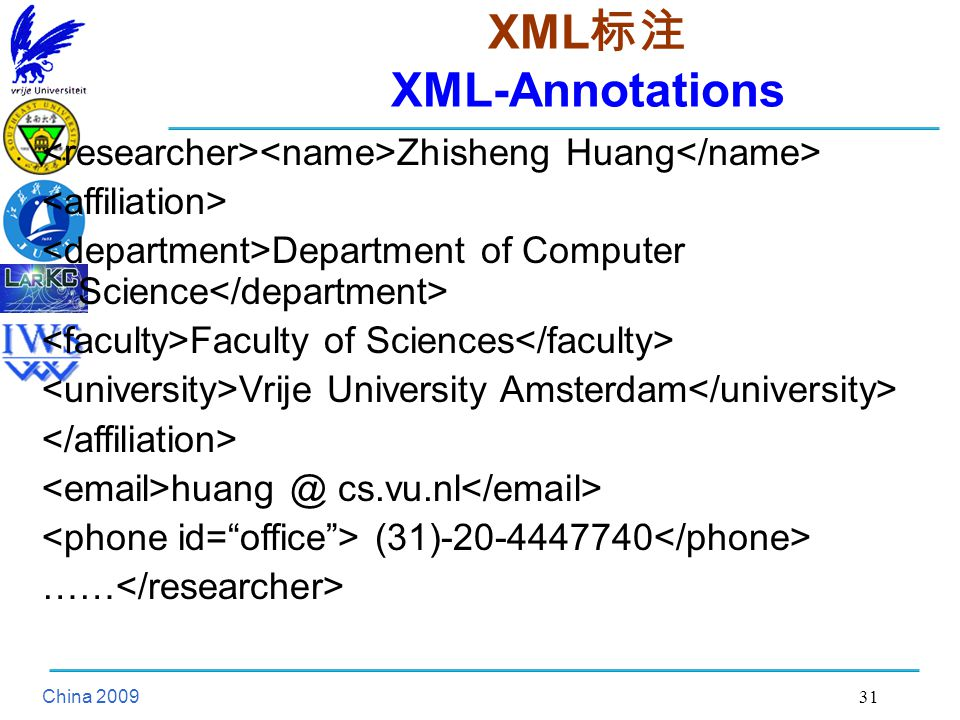 China XML 标注 XML-Annotations Zhisheng Huang Department of Computer Science Faculty of Sciences Vrije University Amsterdam cs.vu.nl (31) ……