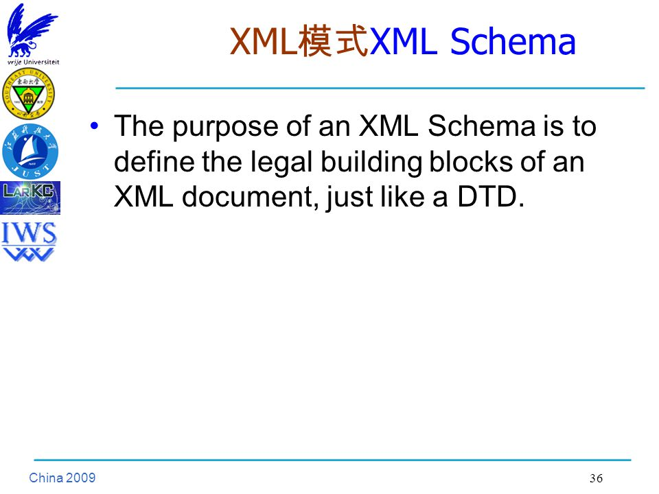 China XML 模式 XML Schema The purpose of an XML Schema is to define the legal building blocks of an XML document, just like a DTD.
