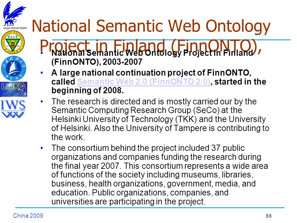 China National Semantic Web Ontology Project in Finland (FinnONTO), National Semantic Web Ontology Project in Finland (FinnONTO), A large national continuation project of FinnONTO, called Semantic Web 2.0 (FinnONTO 2.0), started in the beginning of 2008.Semantic Web 2.0 (FinnONTO 2.0) The research is directed and is mostly carried our by the Semantic Computing Research Group (SeCo) at the Helsinki University of Technology (TKK) and the University of Helsinki.