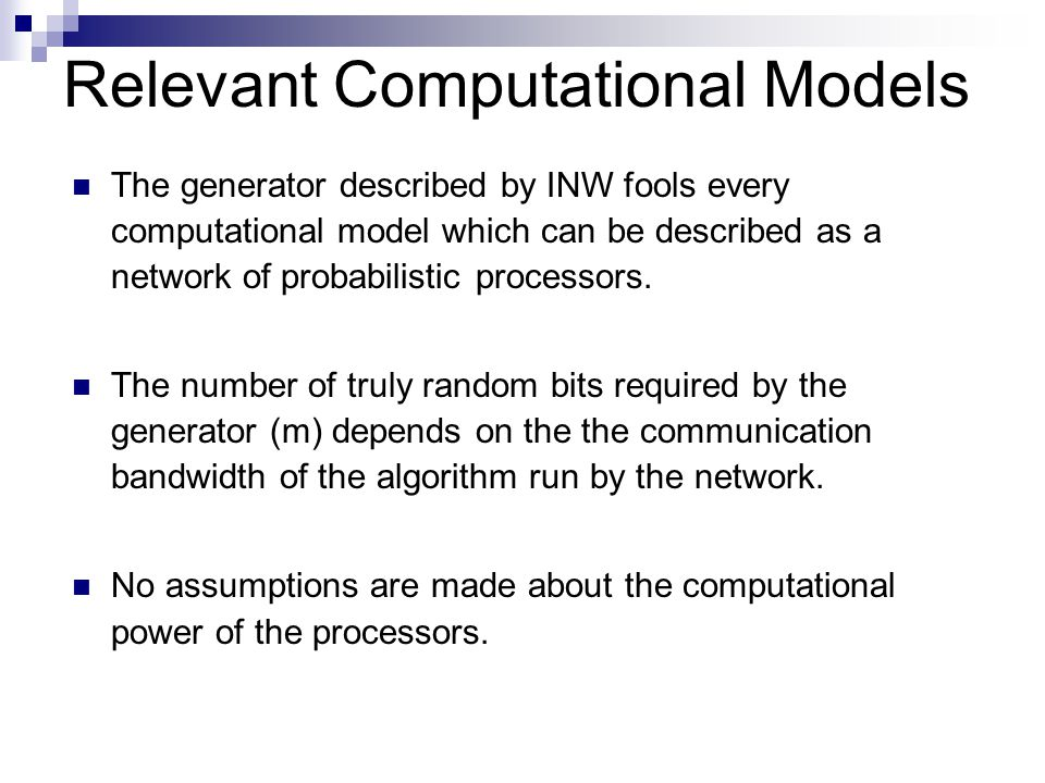 Relevant Computational Models The generator described by INW fools every computational model which can be described as a network of probabilistic processors.