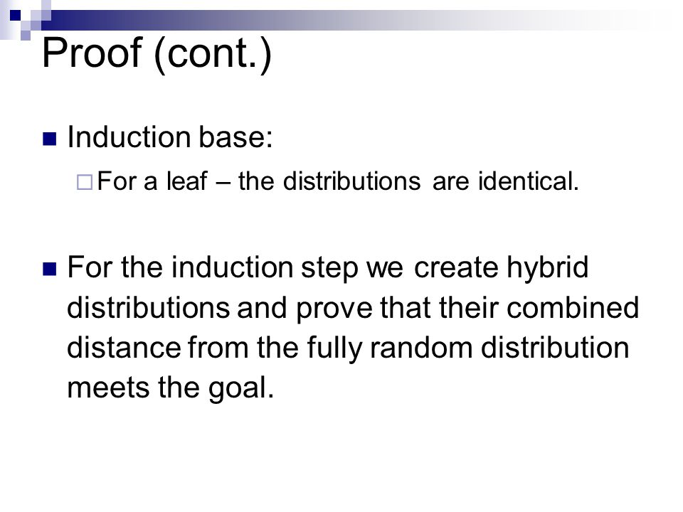 Proof (cont.) Induction base:  For a leaf – the distributions are identical.