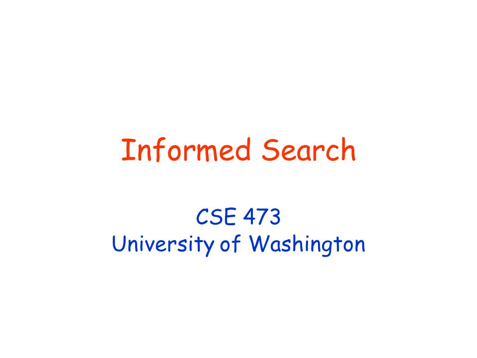 Informed Search CSE 473 University of Washington