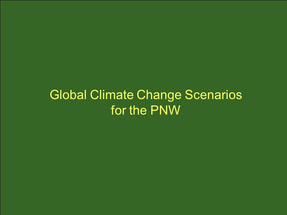 Global Climate Change Scenarios for the PNW