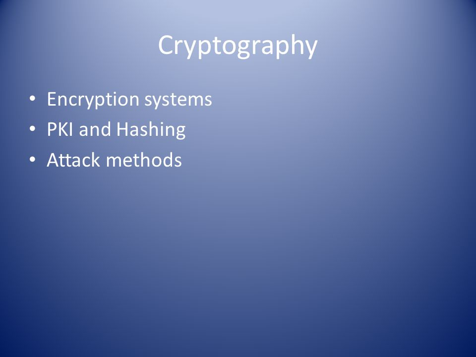 Cryptography Encryption systems PKI and Hashing Attack methods