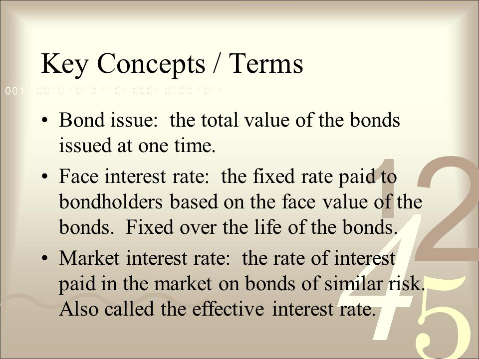 Key Concepts / Terms Bond issue: the total value of the bonds issued at one time.