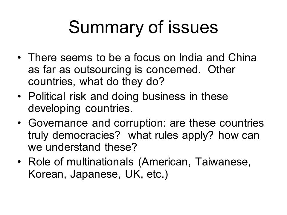 Summary of issues There seems to be a focus on India and China as far as outsourcing is concerned.