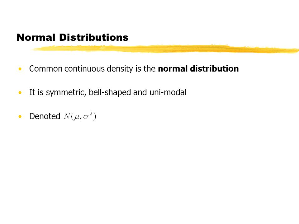 4 Normal Distributions Common Continuous Density Is The Distribution It Symmetric Bell Shaped And Uni Modal Denoted