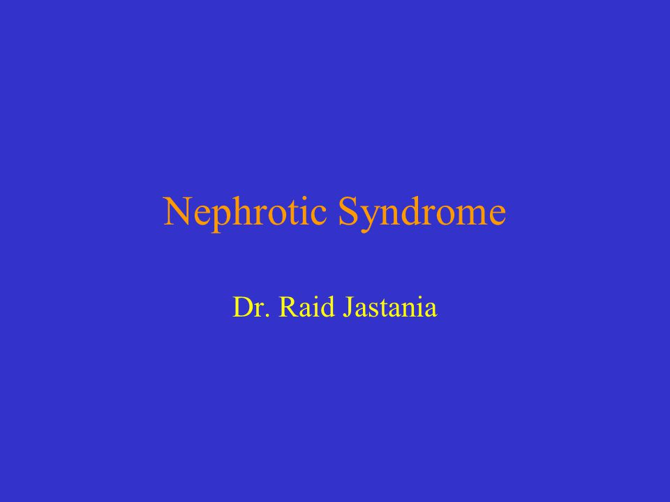 Nephrotic Syndrome Dr. Raid Jastania